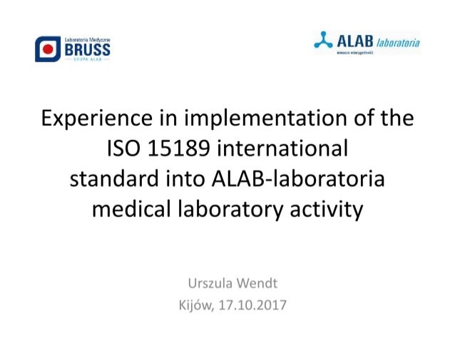 Experience in implementation of the ISO 15189 internationalstandard into ALAB-laboratoria medical laboratory activity