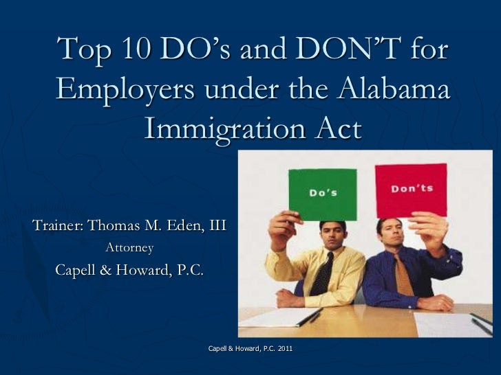 Capell & Howard, P.C. 2011<br />Top 10 DO's and DON'T for Employers under the Alabama Immigration Act<br />Trainer: Thomas...