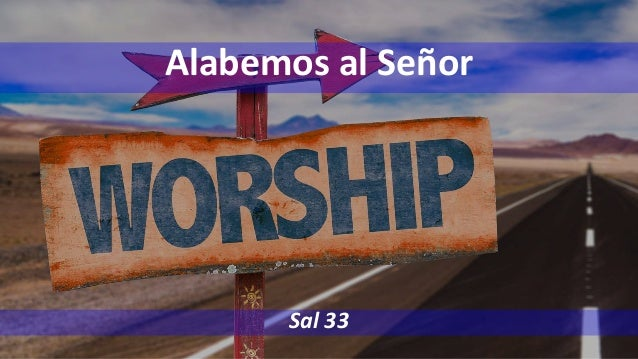 Alabemos al Señor Sal 33