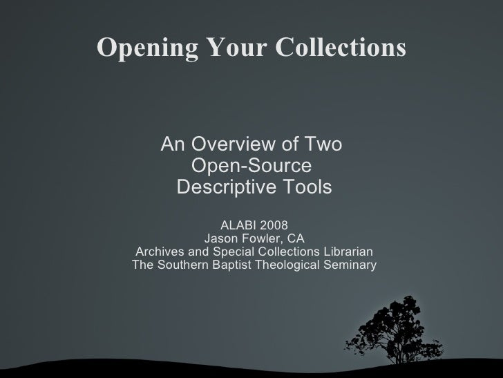 Opening Your Collections <ul><ul><li>An Overview of Two  </li></ul></ul><ul><ul><li>Open-Source  </li></ul></ul><ul><ul><l...
