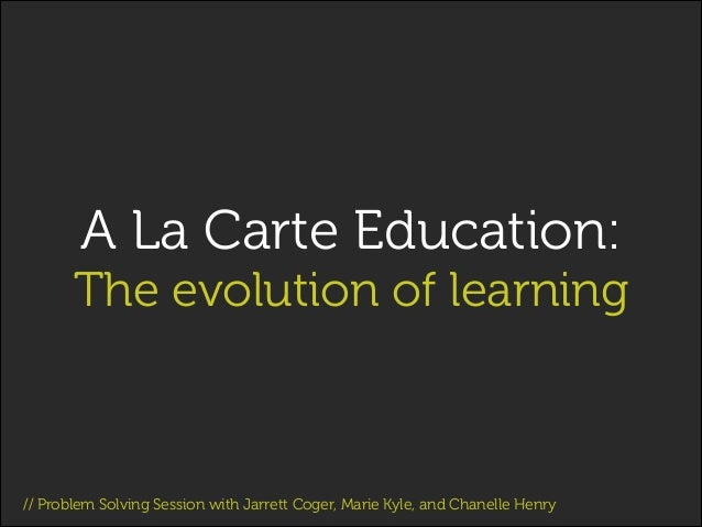 A La Carte Education: The evolution of learning  // Problem Solving Session with Jarrett Coger, Marie Kyle, and Chanelle H...