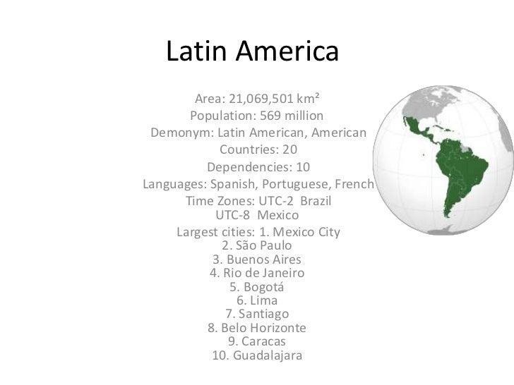Latin America        Area: 21,069,501 km²       Population: 569 million Demonym: Latin American, American             Coun...