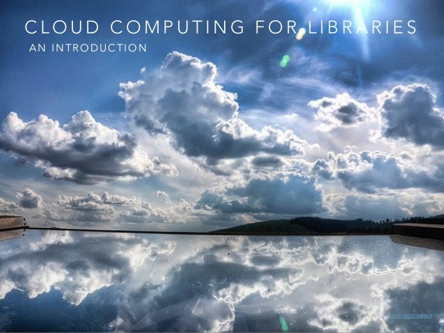 CLOUD COMPUTING FOR LIBRARIES  AN INTRODUCTION  HTTP://BIT.LY/HBPBCP