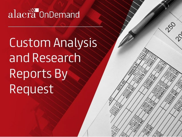 Custom Analysis and Research Reports By Request
