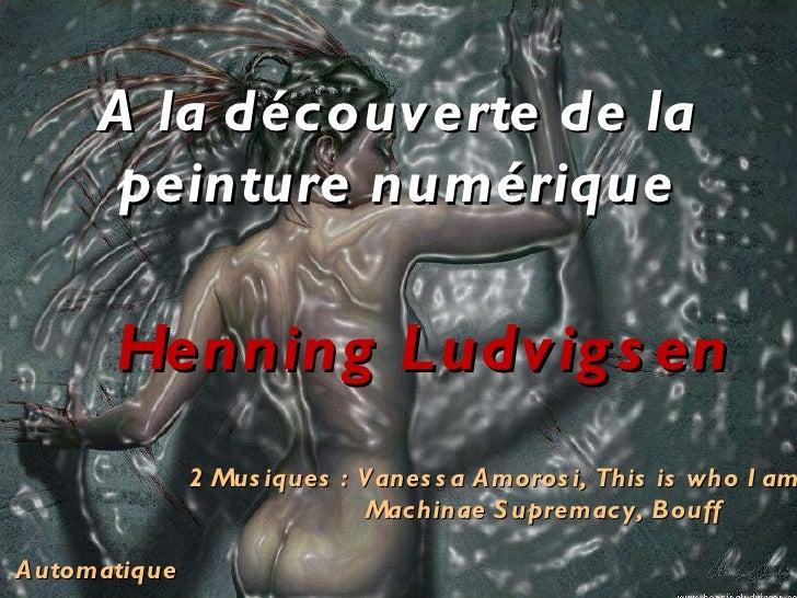 A la découverte de la peinture numérique Automatique Henning Ludvigsen 2 Musiques : Vanessa Amorosi, This is who I am Mach...