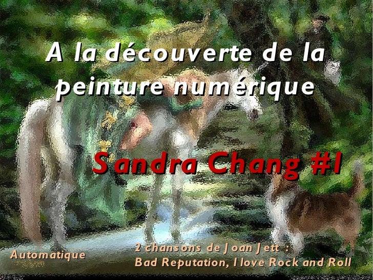 A la découverte de la peinture numérique Automatique Sandra Chang #1 2 chansons de Joan Jett  :  Bad Reputation, I love Ro...
