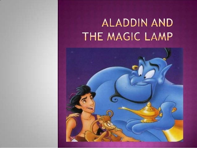 Aladdin´s a poor boy. His father is dead. He lives with his mother, they eat only bread.  One day a man visits. Hello, ho...