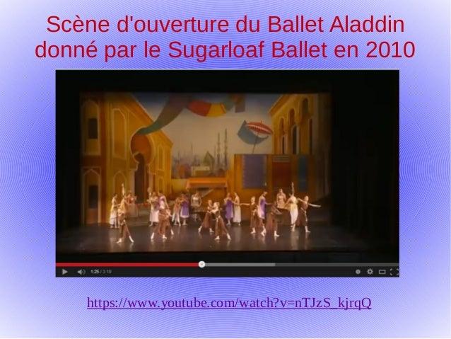 Scène d'ouverture du Ballet Aladdin donné par le Sugarloaf Ballet en 2010 https://www.youtube.com/watch?v=nTJzS_kjrqQ
