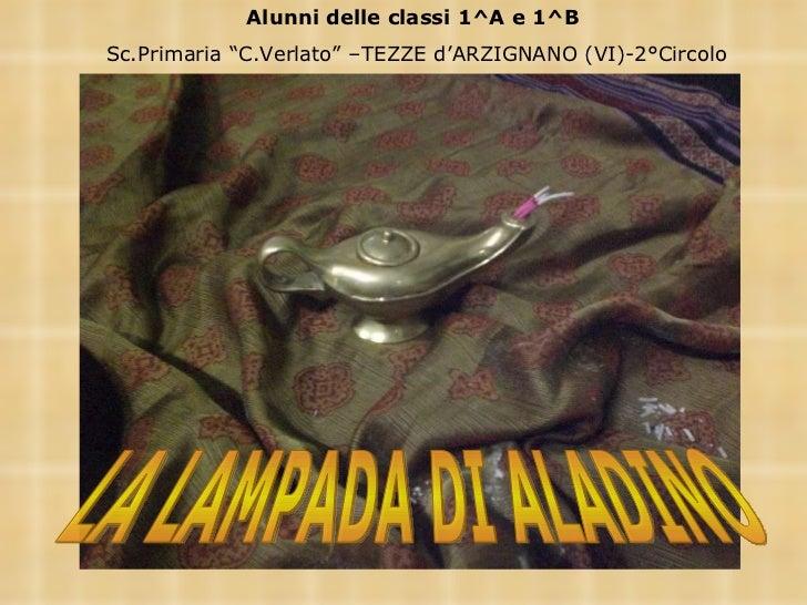 """LA LAMPADA DI ALADINO Alunni delle classi 1^A e 1^B  Sc.Primaria """"C.Verlato"""" –TEZZE d'ARZIGNANO (VI)-2°Circolo"""