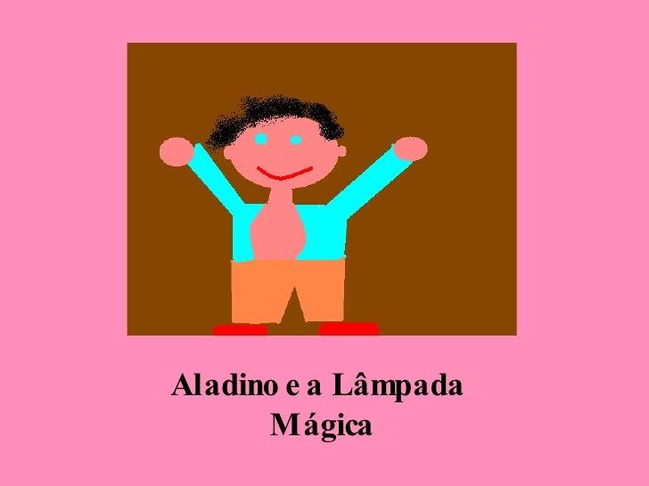 <ul><li>Aladino e a Lâmpada  Mágica </li></ul>
