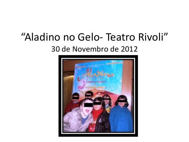 """Aladino no Gelo- Teatro Rivoli""      30 de Novembro de 2012             por Carla"