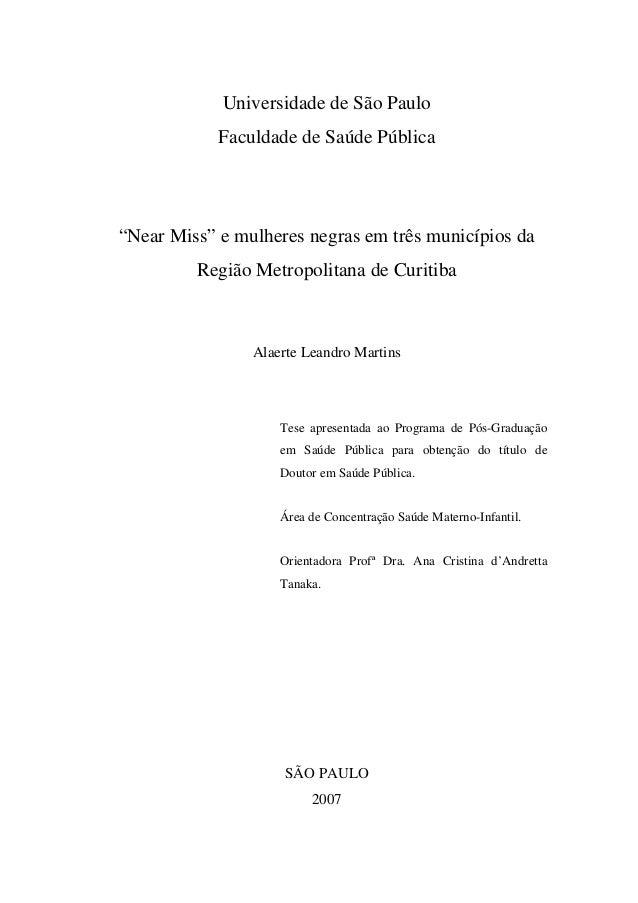 """Universidade de São Paulo Faculdade de Saúde Pública """"Near Miss"""" e mulheres negras em três municípios da Região Metropolit..."""