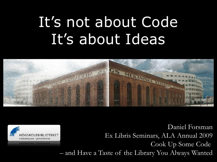 It's not about Code   It's about Ideas                                            Daniel Forsman                  Ex Libri...