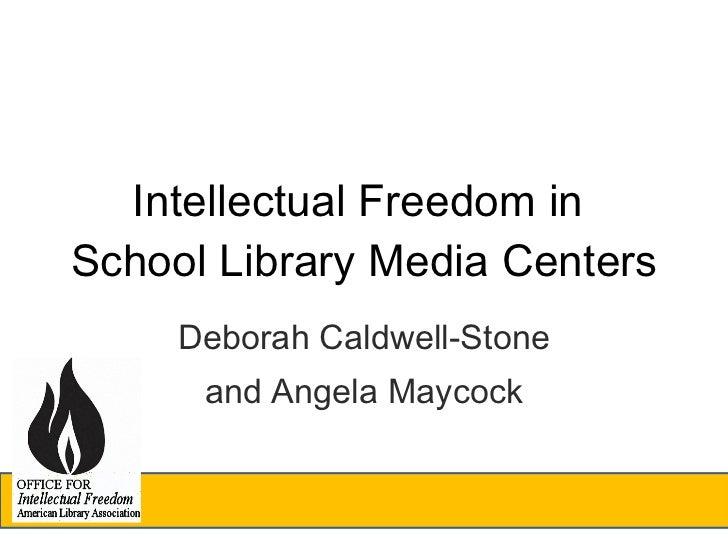 Intellectual Freedom in  School Library Media Centers <ul><li>Deborah Caldwell-Stone </li></ul><ul><li>and Angela Maycock ...