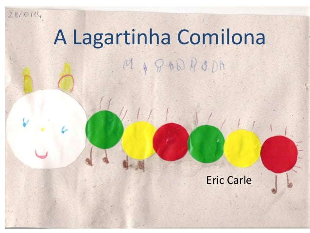 A Lagartinha Comilona  Eric Carle