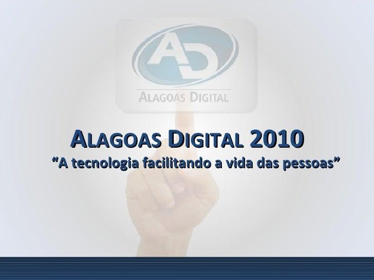 """A LAGOAS  D IGITAL  2010 """" A tecnologia facilitando a vida das pessoas"""""""