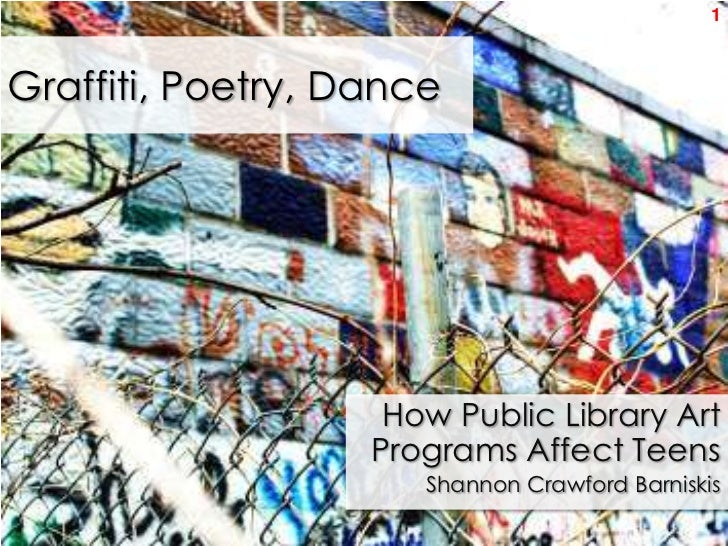 1Graffiti, Poetry, Dance                    How Public Library Art                   Programs Affect Teens                ...