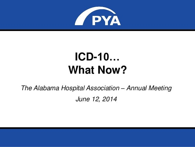 Page 0June 12, 2014 Prepared for The Alabama Hospital Association Annual Meeting ICD-10… What Now? The Alabama Hospital As...