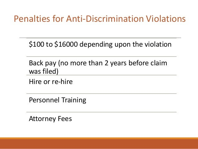 $100 to $16000 depending upon the violation Back pay (no more than 2 years before claim was filed) Hire or re-hire Personn...