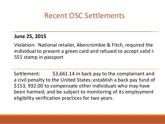 June 25, 2015 Violation: National retailer, Abercrombie & Fitch, required the individual to present a green card and refus...