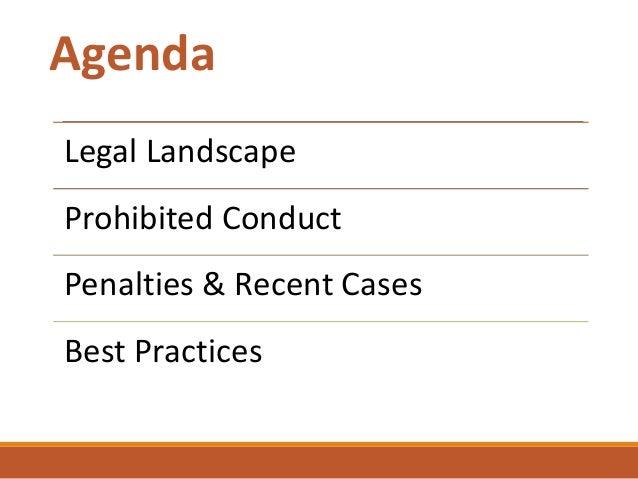 Legal Landscape Prohibited Conduct Penalties & Recent Cases Best Practices Agenda