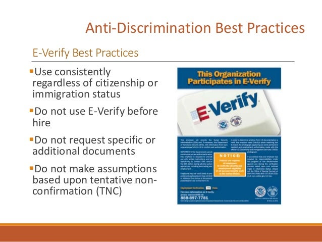 Anti-Discrimination Best Practices E-Verify Best Practices Use consistently regardless of citizenship or immigration stat...