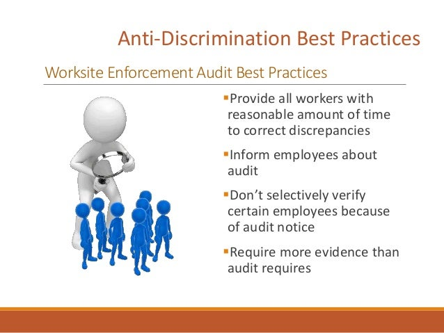 Anti-Discrimination Best Practices Worksite Enforcement Audit Best Practices Provide all workers with reasonable amount o...