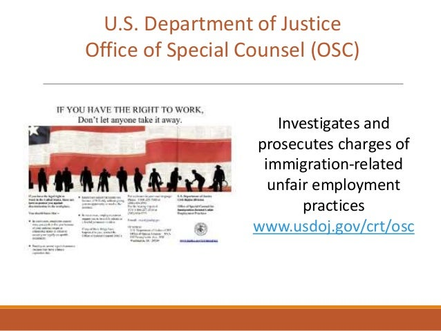 U.S. Department of Justice Office of Special Counsel (OSC) Investigates and prosecutes charges of immigration-related unfa...