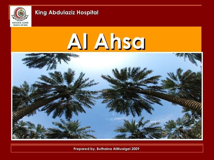 Al Ahsa King Abdulaziz Hospital Prepared by, Buthaina AlMuaigel 2009
