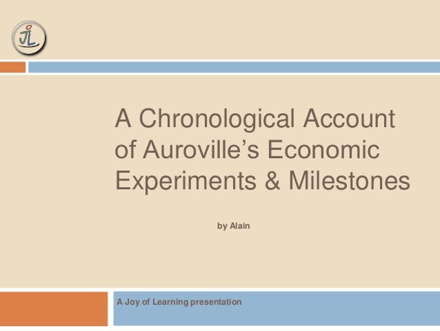 A Chronological Account  of Auroville's Economic  Experiments & Milestones  by Alain  A Joy of Learning presentation