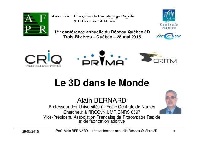 Le 3D dans le Monde Alain BERNARD Professeur des Universités à l'Ecole Centrale de Nantes Chercheur à l'IRCCyN UMR CNRS 65...