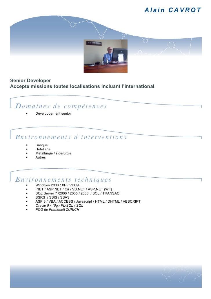 Alain CAVROT     Senior Developer Accepte missions toutes localisations incluant l'international.      Domaines de compéte...
