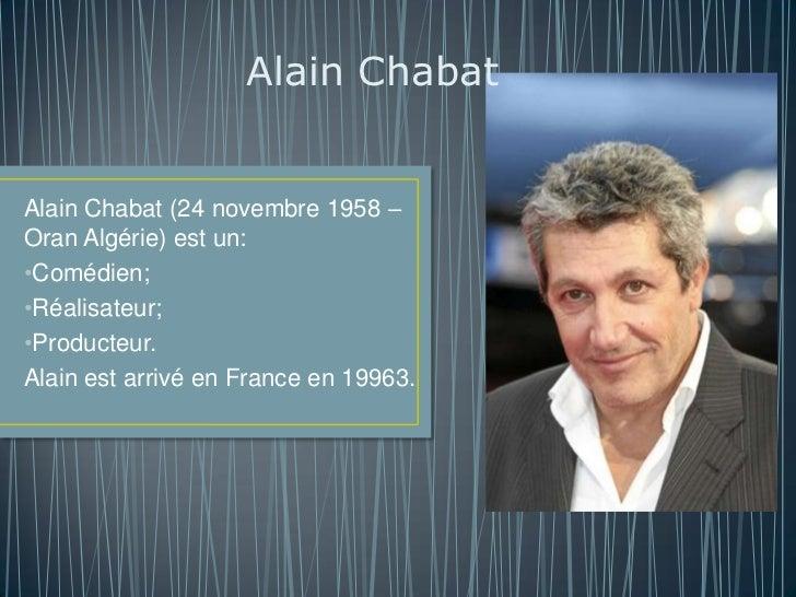 Alain ChabatAlain Chabat (24 novembre 1958 –Oran Algérie) est un:•Comédien;•Réalisateur;•Producteur.Alain est arrivé en Fr...