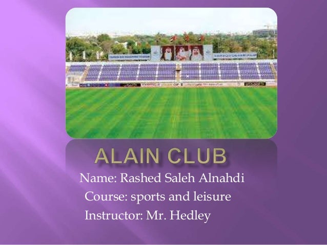 Name: Rashed Saleh Alnahdi Course: sports and leisure Instructor: Mr. Hedley