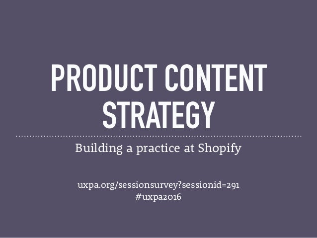 PRODUCT CONTENT STRATEGY Building a practice at Shopify 