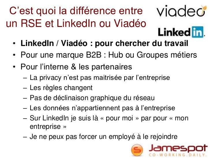 C'est quoi la différence entreun RSE et LinkedIn ou Viadéo • LinkedIn / Viadéo : pour chercher du travail • Pour une marqu...