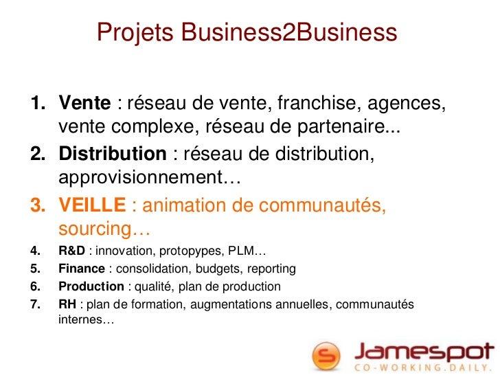 Projets Business2Business1. Vente : réseau de vente, franchise, agences,   vente complexe, réseau de partenaire...2. Distr...