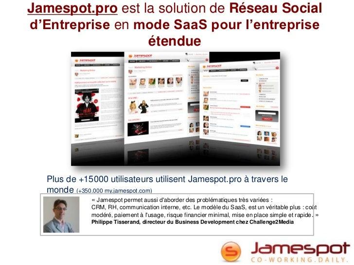 Jamespot.pro est la solution de Réseau Sociald'Entreprise en mode SaaS pour l'entreprise                  étendue  Plus de...