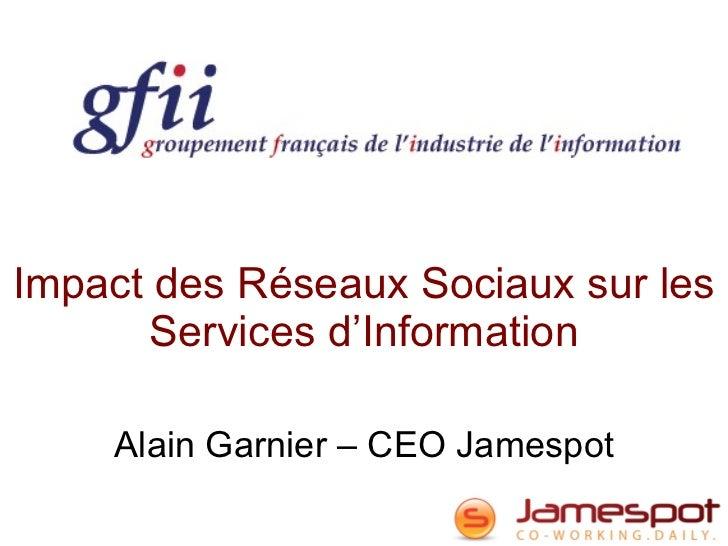 Impact des Réseaux Sociaux sur les Services d'Information Alain Garnier – CEO Jamespot