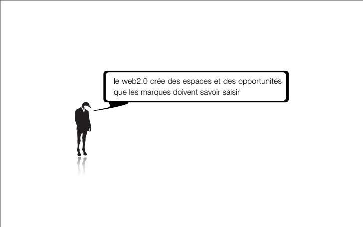 le web2.0 crée des espaces et des opportunités que les marques doivent savoir saisir