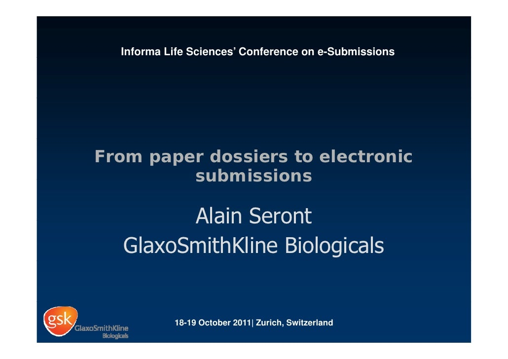 Informa Life Sciences' Conference on e-SubmissionsFrom paper dossiers to electronic         submissions         Alain Sero...