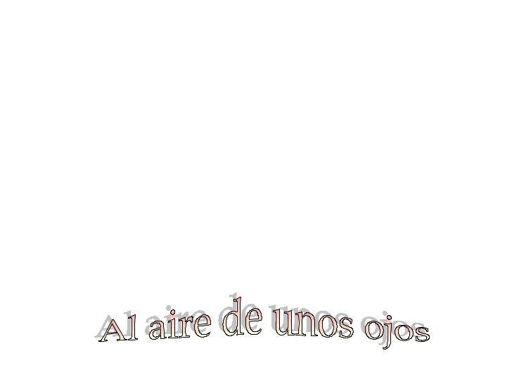 """""""Tus ojos son la patria delrelámpago y de la lágrima,silencio que habla….""""Octavio Paz"""