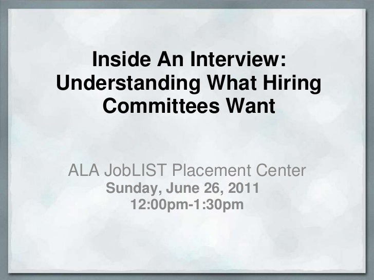 Inside An Interview:Understanding What Hiring    Committees Want ALA JobLIST Placement Center     Sunday, June 26, 2011   ...