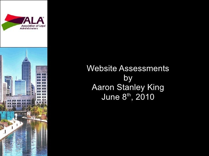 Website Assessments by Aaron Stanley King June 8 th , 2010