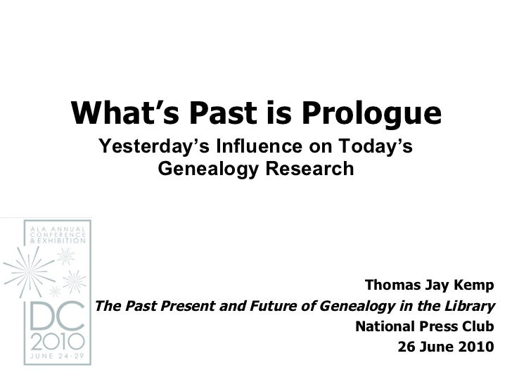 What's Past is Prologue Yesterday's Influence on Today's Genealogy Research Thomas Jay Kemp The Past Present and Future of...