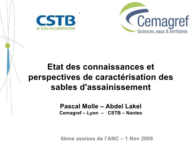 Etat des connaissances et perspectives de caractérisation des sables d'assainissement Pascal Molle – Abdel Lakel Cemagref ...