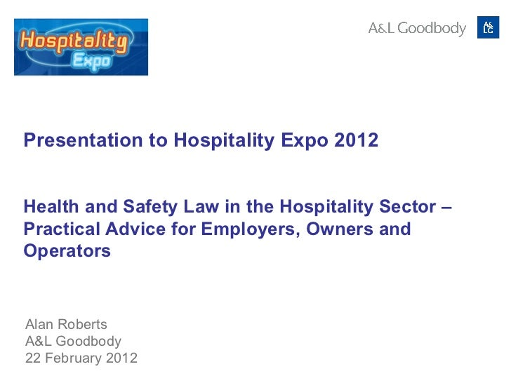 Presentation to Hospitality Expo 2012  Alan Roberts A&L Goodbody 22 February 2012 Health and Safety Law in the Hospitality...