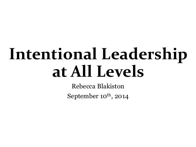 Intentional Leadership  at All Levels  Rebecca Blakiston  September 10th, 2014