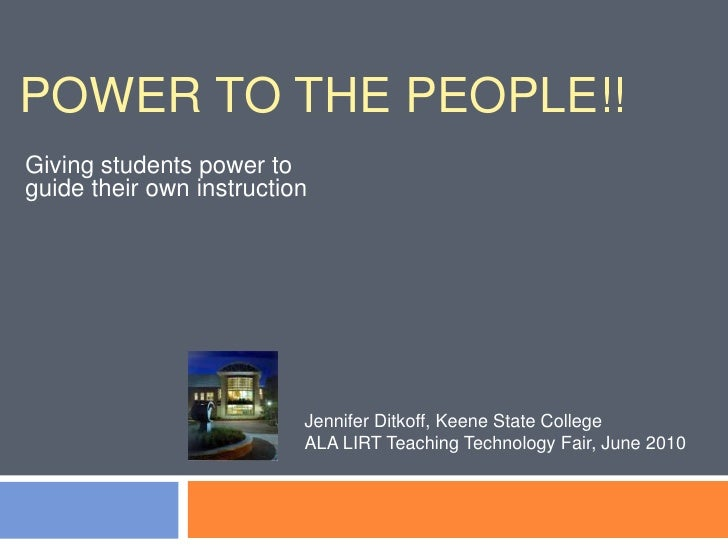 Power to the people!! <br />Giving students power to guide their own instruction<br />Jennifer Ditkoff, Keene State Colleg...