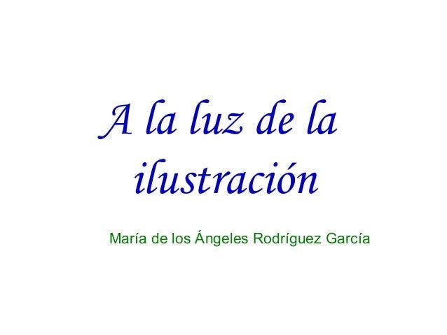 A la luz de la ilustración María de los Ángeles Rodríguez García